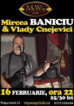 Concert Mircea Baniciu & Vlady Cnejevici în Club My Way din Cluj-Napoca