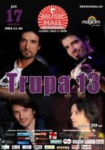 Concert Trupa 13 în Music Hall din Bucureşti