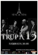 Trupa 13 în Tête-à-Tête din Bucureşti