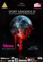 Concert Sport Sângeros III în Club Fabrica din Bucureşti