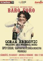 """Concert Goran Bregovic la Festivalul """"Baro Foro"""", la Arenele Romane din Bucureşti (CONCURS)"""
