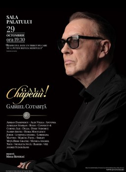 Gala Chapeau! – Gabriel Cotabiţă la Sala Palatului din Bucureşti