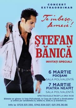 """Concerte Ştefan Bănică – """"Te iubesc, femeie!"""" la Sălile Polivalente din Focşani şi din Piatra Neamţ"""