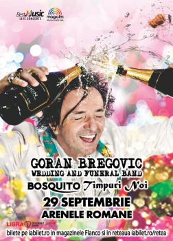 Concert Goran Bregović la Arenele Romane din Bucureşti